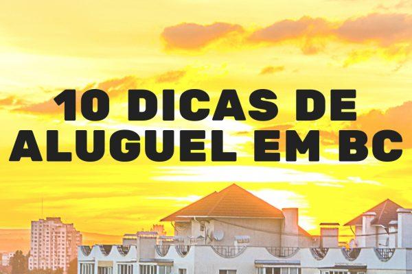 10 dicas de aluguel em BC